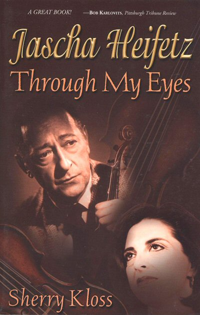 Jascha Heifetz: Through My Eyes - by Sherry Kloss