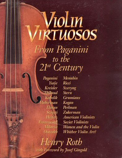 Violin Virtuosos: From Paganini to the 21st Century - by Henry Roth