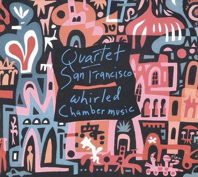 "Quartet San Francisco: ""Whirled Chamber music"""